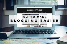 Is Blogging too time consuming for you? Here's how to make blogging easier!