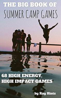 The Big Book of Summer Camp Games: 68 High Energy, High Impact Games