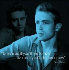 """""""Dream as if you'll live forever, live as if you'll die tomorrow"""""""