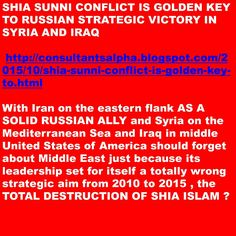 SHIA SUNNI CONFLICT IS GOLDEN KEY TO RUSSIAN STRATEGIC VICTORY IN SYRIA AND IRAQ http://consultantsalpha.blogspot.com/2015/10/shia-sunni-conflict-is-golden-key-to.html…