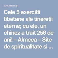 Cele 5 exercitii tibetane ale tineretii eterne; cu ele, un chinez a trait 256 de ani! – Almeea – Site de spiritualitate si paranormal Yoga Fitness, Health Fitness, Acupuncture Points, Sport Body, Sciatica, Reflexology, Alternative Health, Good To Know, Spirituality