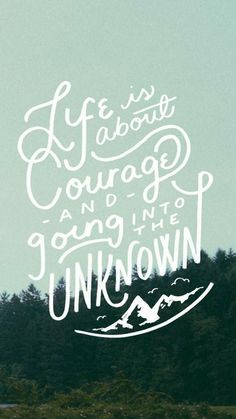 Life is about courage and going into the unknown | iPhone wallpaper
