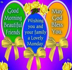 Good Morning, Beautiful Friends. Wishing You And Your Family A Lovely Monday