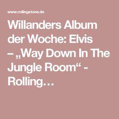 """Willanders Album der Woche: Elvis –""""Way Down In The Jungle Room"""" - Rolling…"""