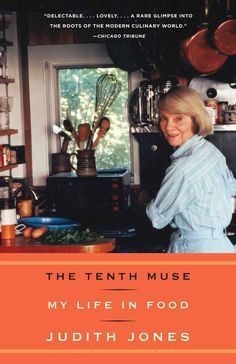 The Tenth Muse: My Life in Food by Judith Jones | 14 Books Every Food Lover Should Read