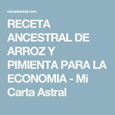 RECETA ANCESTRAL DE ARROZ Y PIMIENTA PARA LA ECONOMIA - Mi Carta Astral