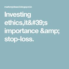 Investing ethics,it's importance & stop-loss.