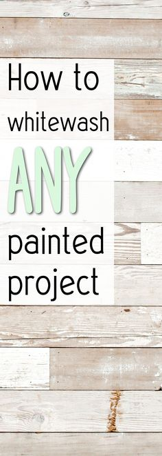 How To White Wash Any Painted Project – Making DIY Fun