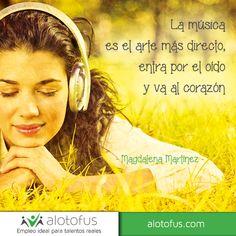 La música es el arte más directo, entra por el oido y va al corazón. Magdalena Martinez www.alotofus.com #quote #frase #motivación
