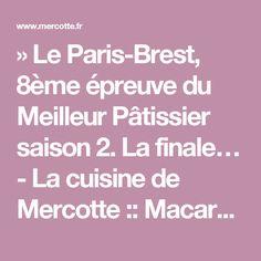 » Le Paris-Brest, 8ème épreuve du Meilleur Pâtissier saison 2. La finale… - La cuisine de Mercotte :: Macarons, Verrines, … et chocolat