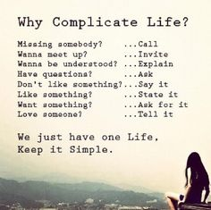Funny pictures about Why Complicate Life. Oh, and cool pics about Why Complicate Life. Also, Why Complicate Life photos. Simple Life Quotes, Keep Life Simple, Life Quotes Love, Quotes To Live By, Best Quotes, Quotes Quotes, Daily Quotes, Life Is Complicated Quotes, Real Simple