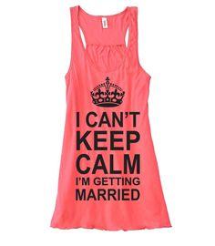 I Can't Keep Calm I'm Getting Married/Bachelorette tshirt / Bridal Tank Top on Etsy, $22.00