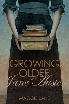 Growing Older with Jane Austen by Maggie Lane