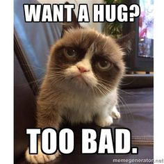 No hugs for you! Lol this is me