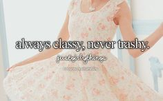 Always Classy , Never Trashy -Just Girly Things Girlie Style, Girly Girl, My Style, Little Bit, Justgirlythings, Girly Quotes, Reasons To Smile, Girls Life, Girly Things