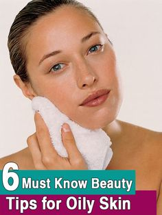 Beauty Tips for Oily Skin: Following 6 simple beauty and skin care tips for oily skin.