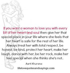 If You Want a Woman to Love You With Every Bit of Her Heart and Soul Then Give Her That Special Place in Your Life Where She Feels That Her Heart Is Safe for the Rest of Her Life Always Treat Her With Total Respect Be Honest Be Kind Protect Her Heart Make Want Quotes, She Quotes, Quotes To Live By, Respect Relationship, Relationship Quotes, Feeling Special Quotes, Love Texts For Him, Meaningful Quotes, Inspirational Quotes
