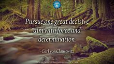 """Pursue one great decisive aim with force & determination."" - Carl von Clausewitz #quote #life #love #goals #inspire #motivate #quoteoftheday #dreams #live #living #pursue #lightworker #motivational #inspirational #feelgood"