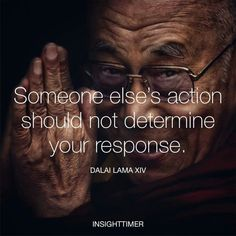 Someone else's action should noy determine your response