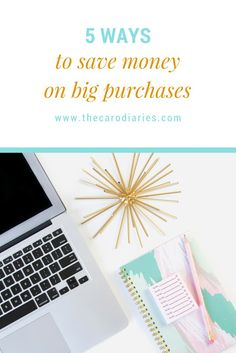 5 Ways to Save Money on Big Purchases | The Caro Diaries
