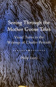 cover for Seeing Through the Mother Goose Tales: Visual Turns in the Writings of Charles Perrault | Philip Lewis