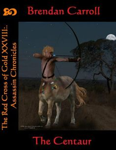 The Red Cross of Gold XXVIII:. The Centaur (Assassin Chronicles) by Brendan Carroll. $3.99. 294 pages