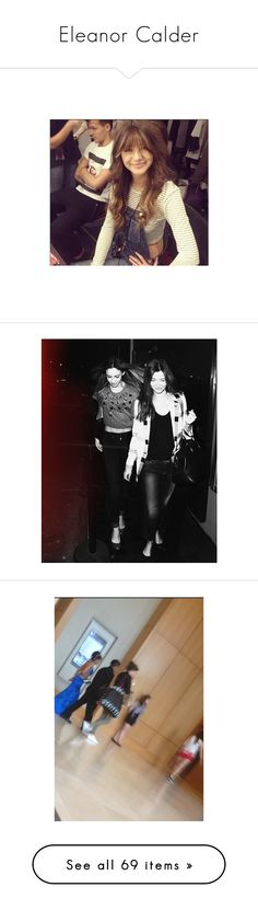 """""""Eleanor Calder"""" by charlie-horan-irwin ❤ liked on Polyvore featuring one direction, eleanor calder, hair, eleanor, girls, manips, instagram, elounor, celebrities and people"""