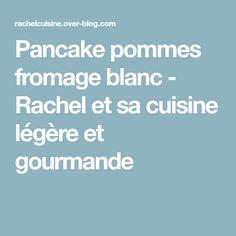Pancake pommes fromage blanc - Rachel et sa cuisine légère et gourmande