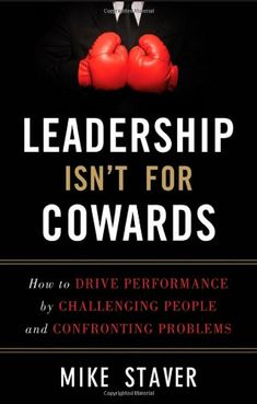 Leadership Isn't For Cowards: How to Drive Performance by Challenging People and Confronting Problems:Amazon:Books  Pretty interesting so far.