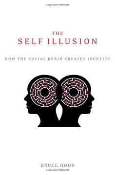 The Self Illusion: How the Social Brain Creates Identity by Bruce Hood
