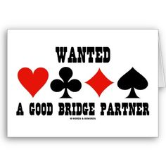 Wanted A Good Bridge Partner (Bridge Attitude) Cards from http://www.zazzle.com/bridge+card+game+gifts