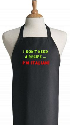 """I Don't Need A Recipe - I'm Italian!"" Black Chef Apron 