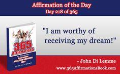 """I am worthy of receiving my dream!"" - John Di Lemme"
