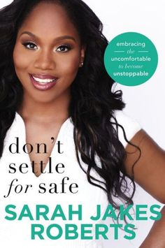Don?t Settle for Safe: Embracing the Uncomfortable to Become Unstoppable