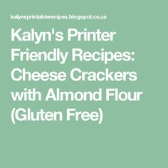 Kalyn's Printer Friendly Recipes: Cheese Crackers with Almond Flour (Gluten Free)
