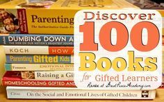 100 Titles of Books for Gifted, Advanced, and Talented Learners, their parents and educators.
