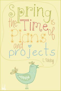 spring is the time of plans and projects - l. tolstoy