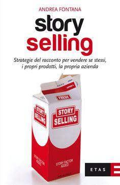 ANDREA FONTANA, STORY SELLING. Un bel libro, per comprendere come le strategie del racconto aiutano a vendere se stessi, i propri prodotti, la propria azienda. #librocheconsiglio