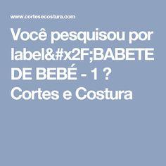 Você pesquisou por label/BABETE DE BEBÉ - 1 ⋆ Cortes e Costura