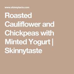 Roasted Cauliflower and Chickpeas with Minted Yogurt | Skinnytaste