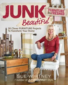 Junk Beautiful: Furniture ReFreshed: 30 Clever Furniture Projects to Transform Your Home by Sue Whitney
