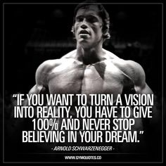 """""""If you want to turn a vision into reality, you have to give 100% and never stop believing in your dream."""" - Arnold Schwarzenegger. #believeinyourdream #quote"""