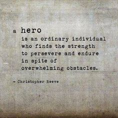 Quote from fellow Cancer Warrior, the late Christopher Reeve -- The definition of a Hero. Now Quotes, Great Quotes, Quotes To Live By, Motivational Quotes, Life Quotes, Inspirational Quotes, Qoutes, Uplifting Quotes, Wisdom Quotes