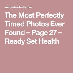 The Most Perfectly Timed Photos Ever Found – Page 27 – Ready Set Health