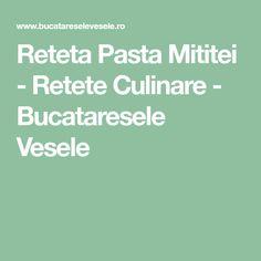 Reteta Pasta Mititei - Retete Culinare - Bucataresele Vesele Pasta, Pasta Recipes