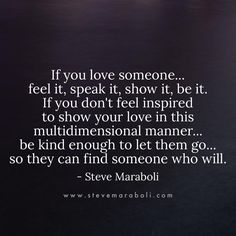 We live in a multidimensional world. Why would you live a one-dimensional love? Do more than tell them... show them. ❤️ #quote #stevemaraboli #love #relationships