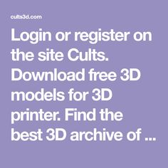 Login or register on the site Cults. Download free 3D models for 3D printer. Find the best 3D archive of 3D printing. Designers publish 3D printable designs, 3D objects in STL or OBJ format. Get some great 3D files and digital designs. Enjoy promo codes to buy cheap 3D printer, filaments, 3D scanners promotion.