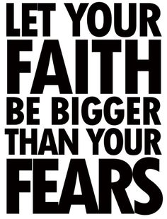 Let your faith be bigger than your fears.-#Faith #quote