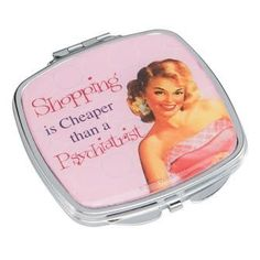 Shopping is Cheaper than a Psychiatrist Compact Mirror by Ephemera, http://www.amazon.com/dp/B003EA4GKI/ref=cm_sw_r_pi_dp_38vdrb081Y2TJ
