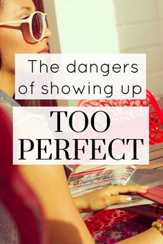 The dangers of showing up too perfect